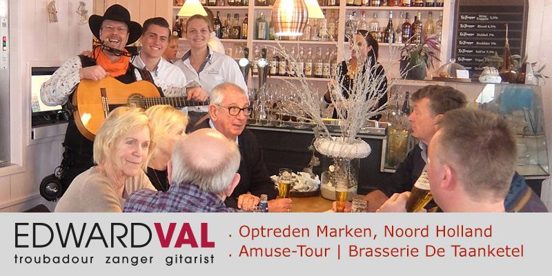 Marken Brasserie restaurant De Taanketel | Optreden troubadour entertainer Edward Val boeken | Amuse tour mobiele live muziek Hollandse liedjes