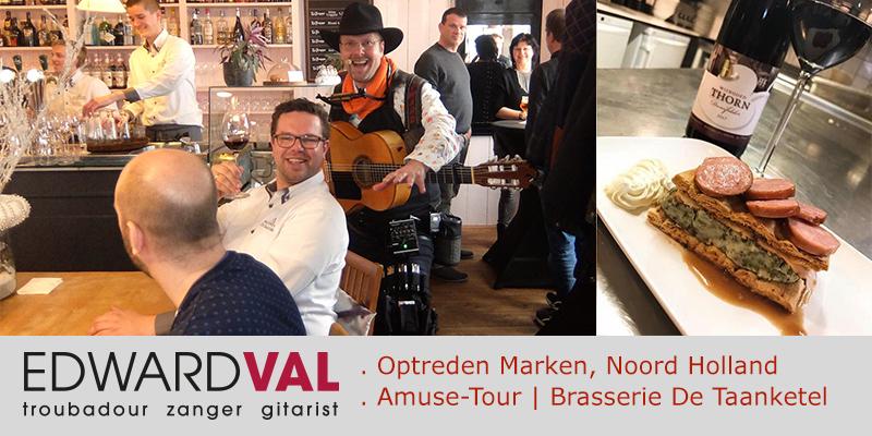 Marken Brasserie restaurant De Taanketel | Optreden troubadour entertainer Edward Val boeken | Culinair event evenement mobiele live muziek Nederlandstalige liedjes