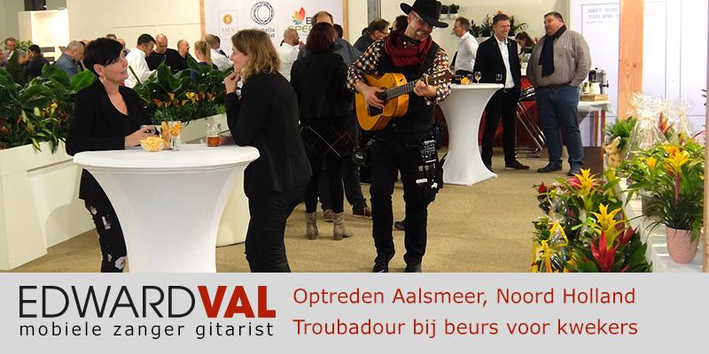 Noord Holland | Aalsmeer beurs borrel business event Optreden troubadour inhuren zanger gitarist Edward Val feest boeken